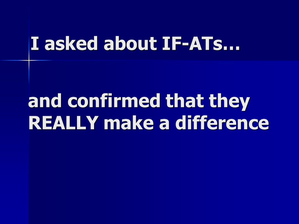 I asked about IF-ATs… and confirmed that they REALLY make a difference