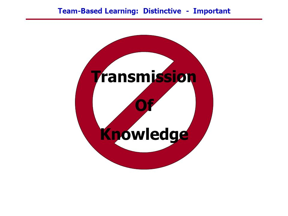 Team-Based Learning: Distinctive - Important Transmission Of Knowledge