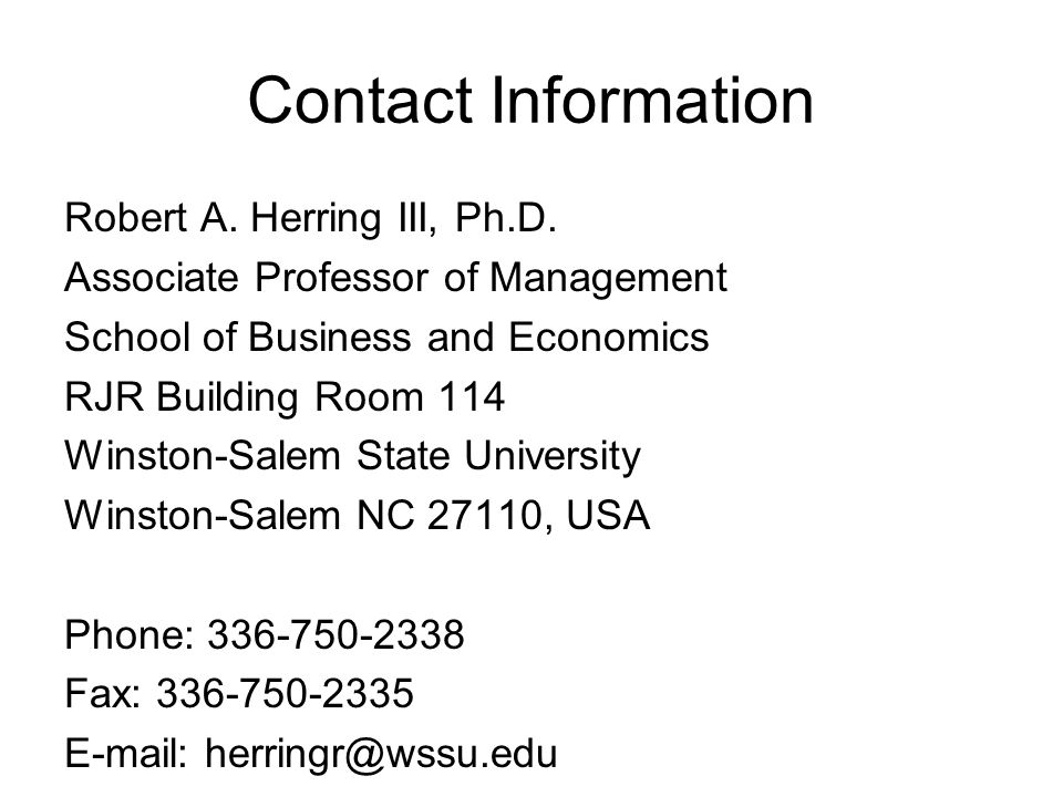 Contact Information Robert A. Herring III, Ph.D. Associate Professor of Management School of Business and Economics RJR Building Room 114 Winston-Sale