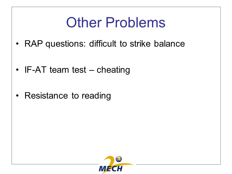Other Problems RAP questions: difficult to strike balance IF-AT team test – cheating Resistance to reading