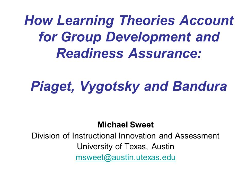 Overview I.Introduction to the theorists and theories II.Application to group development (me) III.Application to readiness assurance (you!)