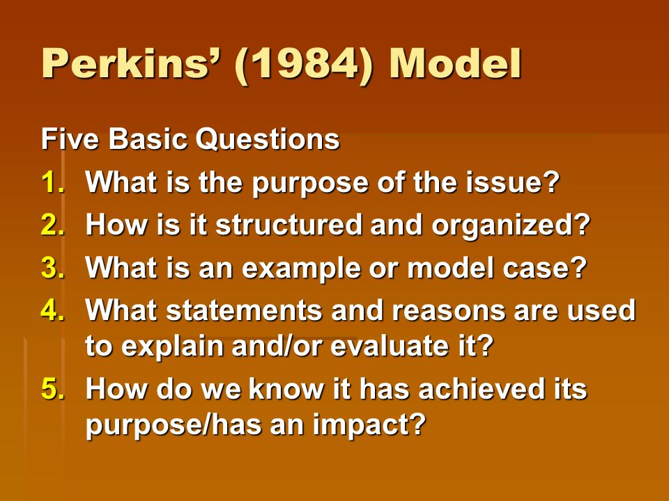 Perkins (1984) Model Five Basic Questions 1.What is the purpose of the issue.