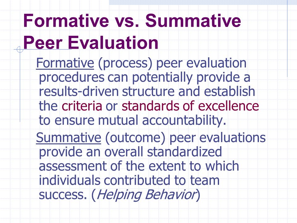 Formative vs. Summative Peer Evaluation Formative (process) peer evaluation procedures can potentially provide a results-driven structure and establis