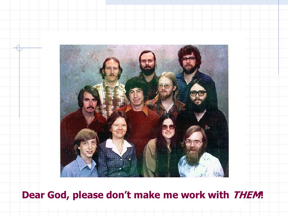 TEAM FORMATION Dear God, please dont make me work with THEM!
