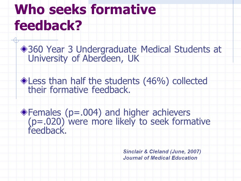 Who seeks formative feedback? 360 Year 3 Undergraduate Medical Students at University of Aberdeen, UK Less than half the students (46%) collected thei