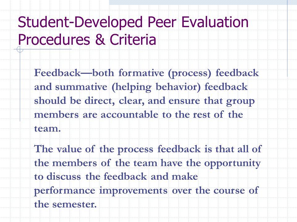 Student-Developed Peer Evaluation Procedures & Criteria Feedbackboth formative (process) feedback and summative (helping behavior) feedback should be