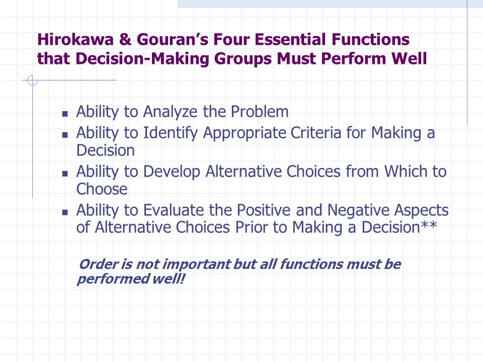 Hirokawa & Gourans Four Essential Functions that Decision-Making Groups Must Perform Well Ability to Analyze the Problem Ability to Identify Appropria