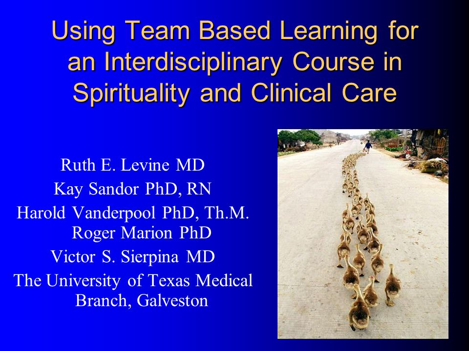 Using Team Based Learning for an Interdisciplinary Course in Spirituality and Clinical Care Ruth E.