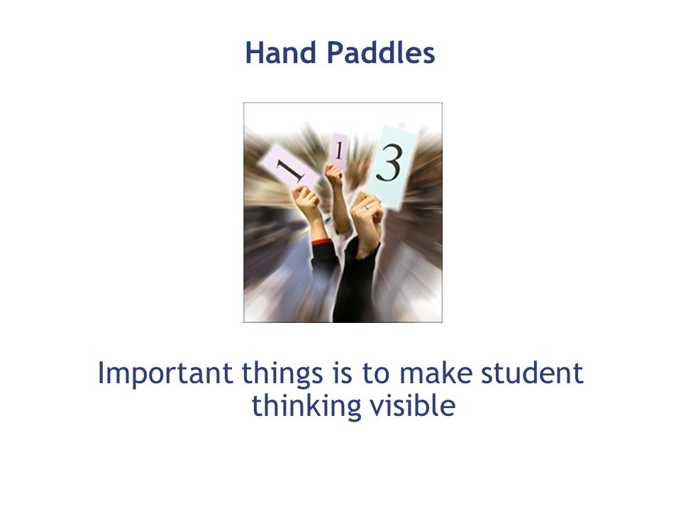 Hand Paddles Important things is to make student thinking visible
