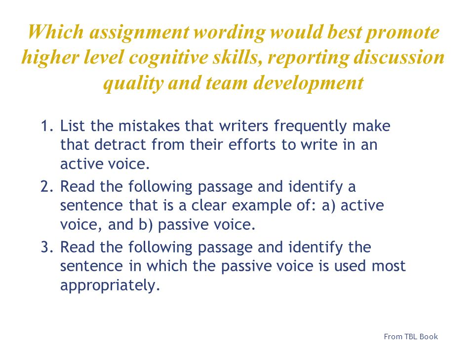 Which assignment wording would best promote higher level cognitive skills, reporting discussion quality and team development 1.List the mistakes that
