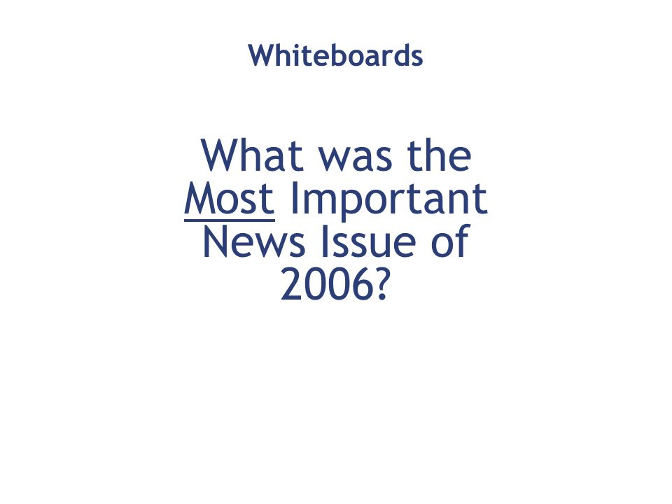 Whiteboards What was the Most Important News Issue of 2006?