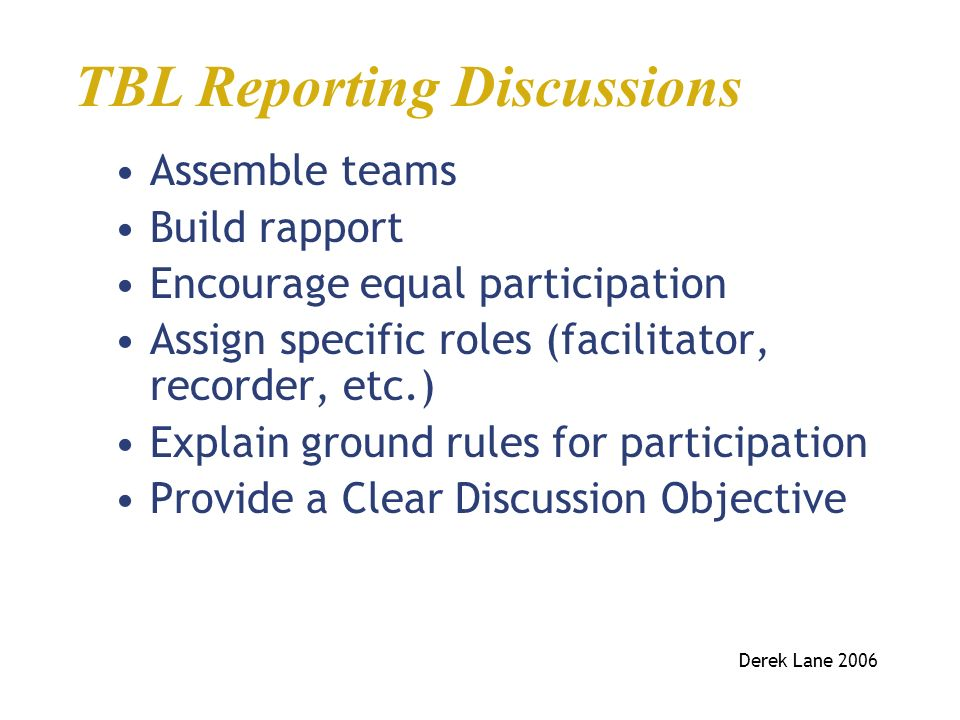 Assemble teams Build rapport Encourage equal participation Assign specific roles (facilitator, recorder, etc.) Explain ground rules for participation