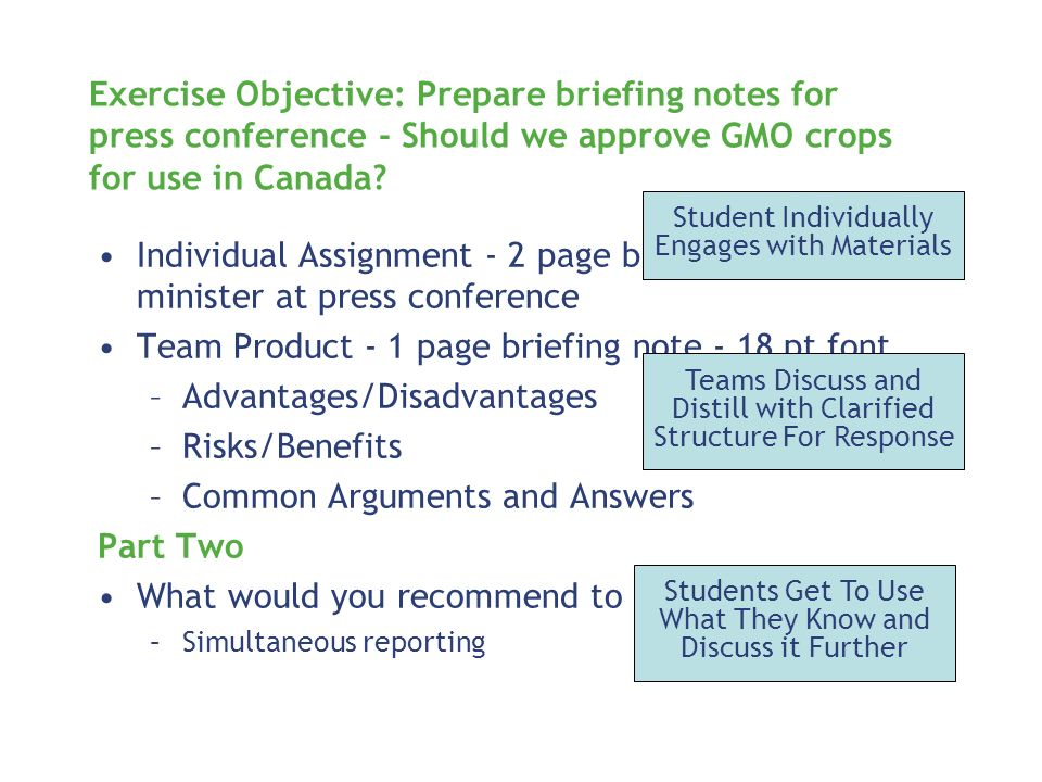 Exercise Objective: Prepare briefing notes for press conference - Should we approve GMO crops for use in Canada.