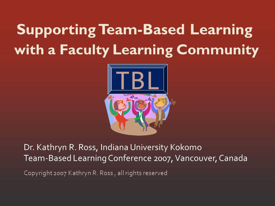 Supporting Team-Based Learning Dr. Kathryn R.