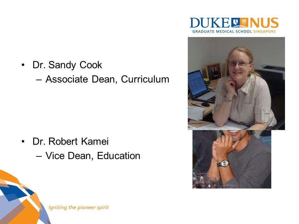 Dr. Sandy Cook –Associate Dean, Curriculum Dr. Robert Kamei –Vice Dean, Education