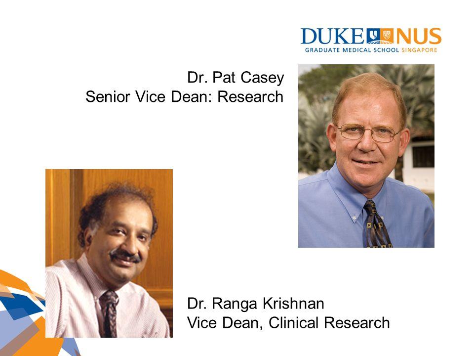 Dr. Pat Casey Senior Vice Dean: Research Dr. Ranga Krishnan Vice Dean, Clinical Research