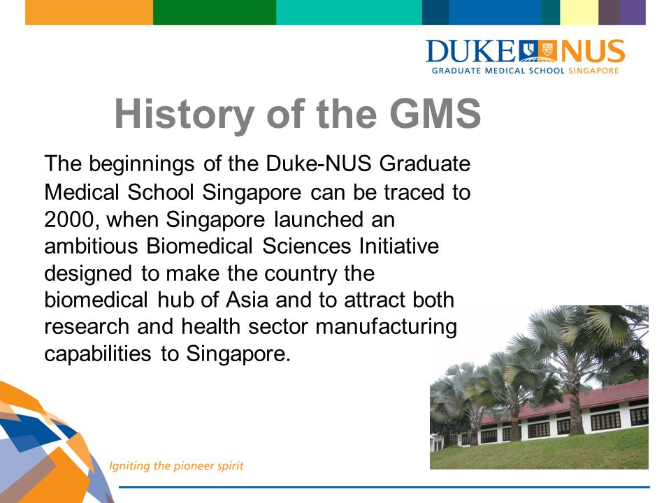The beginnings of the Duke-NUS Graduate Medical School Singapore can be traced to 2000, when Singapore launched an ambitious Biomedical Sciences Initi