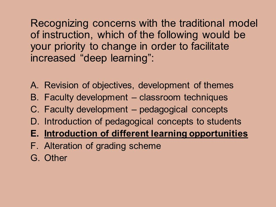 Recognizing concerns with the traditional model of instruction, which of the following would be your priority to change in order to facilitate increas