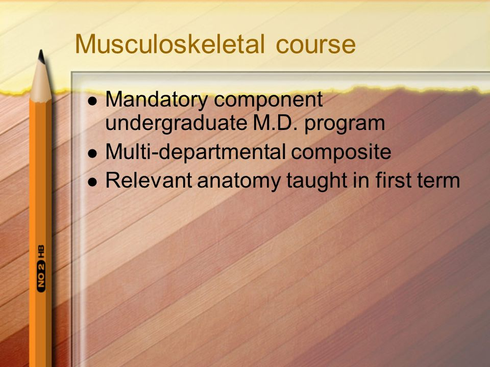 Musculoskeletal course Mandatory component undergraduate M.D. program Multi-departmental composite Relevant anatomy taught in first term