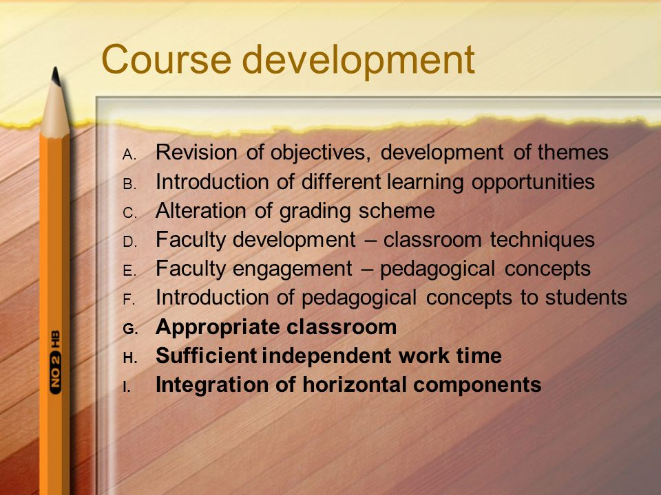 Course development A. Revision of objectives, development of themes B. Introduction of different learning opportunities C. Alteration of grading schem