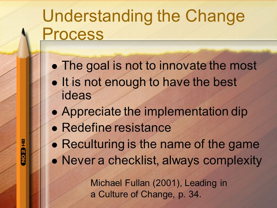 Understanding the Change Process The goal is not to innovate the most It is not enough to have the best ideas Appreciate the implementation dip Redefi