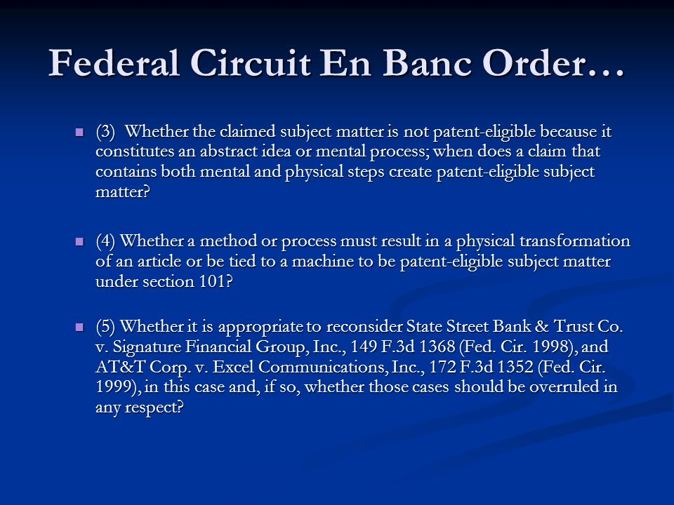 Federal Circuit En Banc Order… (3) Whether the claimed subject matter is not patent-eligible because it constitutes an abstract idea or mental process; when does a claim that contains both mental and physical steps create patent-eligible subject matter.