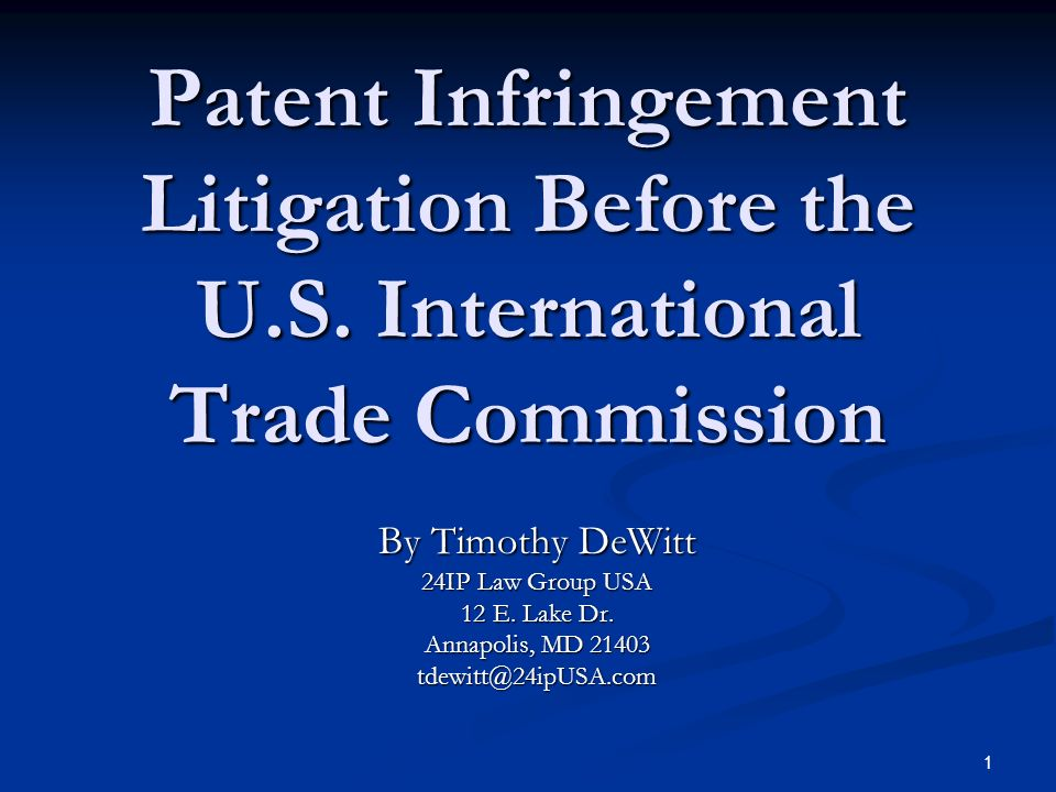1 Patent Infringement Litigation Before the U.S. International Trade Commission By Timothy DeWitt 24IP Law Group USA 12 E. Lake Dr. Annapolis, MD 2140