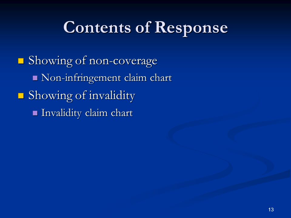 13 Contents of Response Showing of non-coverage Showing of non-coverage Non-infringement claim chart Non-infringement claim chart Showing of invalidity Showing of invalidity Invalidity claim chart Invalidity claim chart