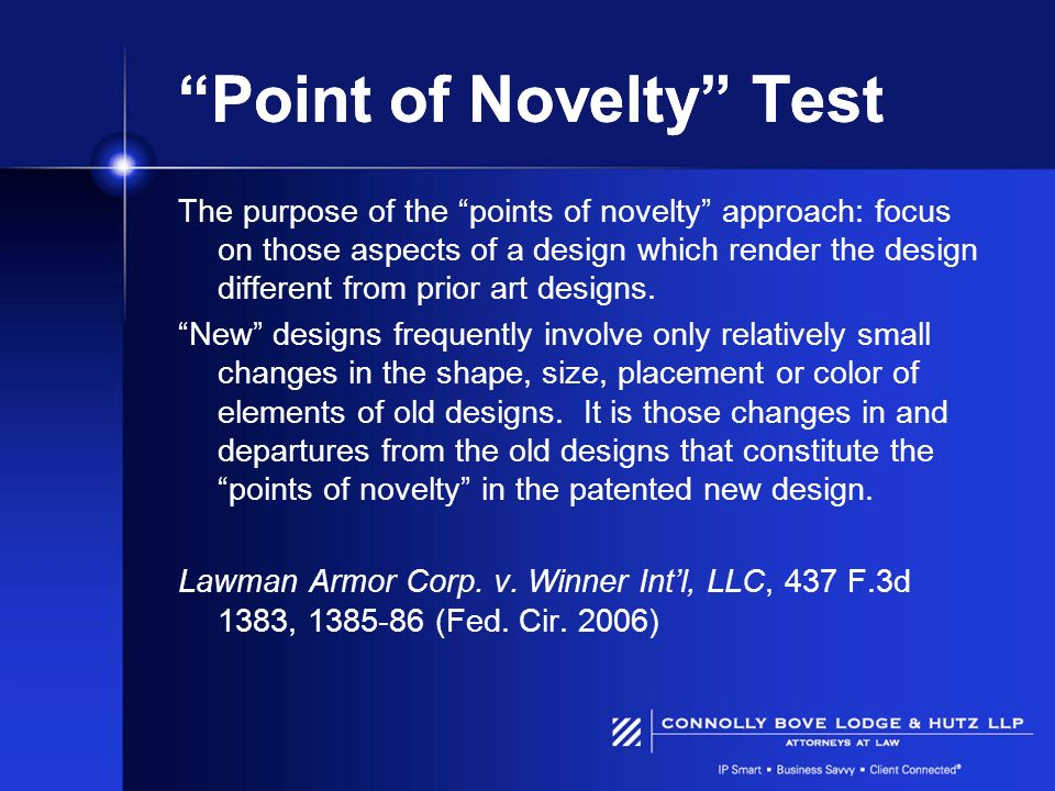 Point of Novelty Test The purpose of the points of novelty approach: focus on those aspects of a design which render the design different from prior a