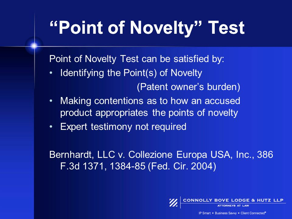 Point of Novelty Test Point of Novelty Test can be satisfied by: Identifying the Point(s) of Novelty (Patent owners burden) Making contentions as to h