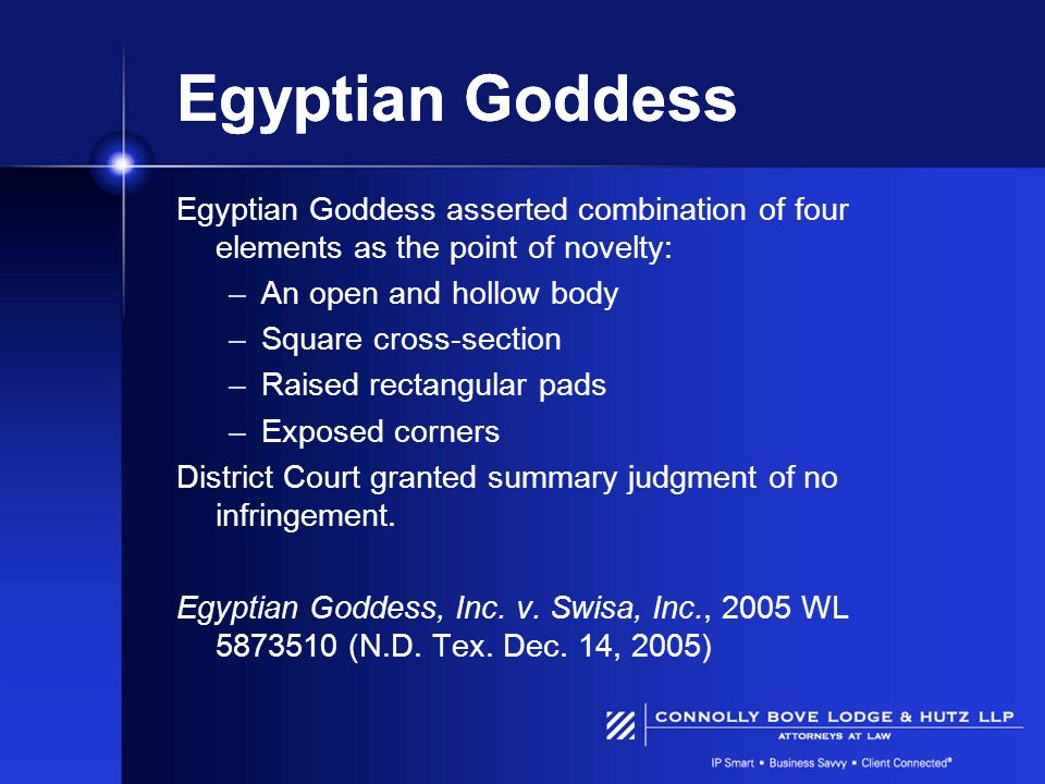 Egyptian Goddess Egyptian Goddess asserted combination of four elements as the point of novelty: –An open and hollow body –Square cross-section –Raise