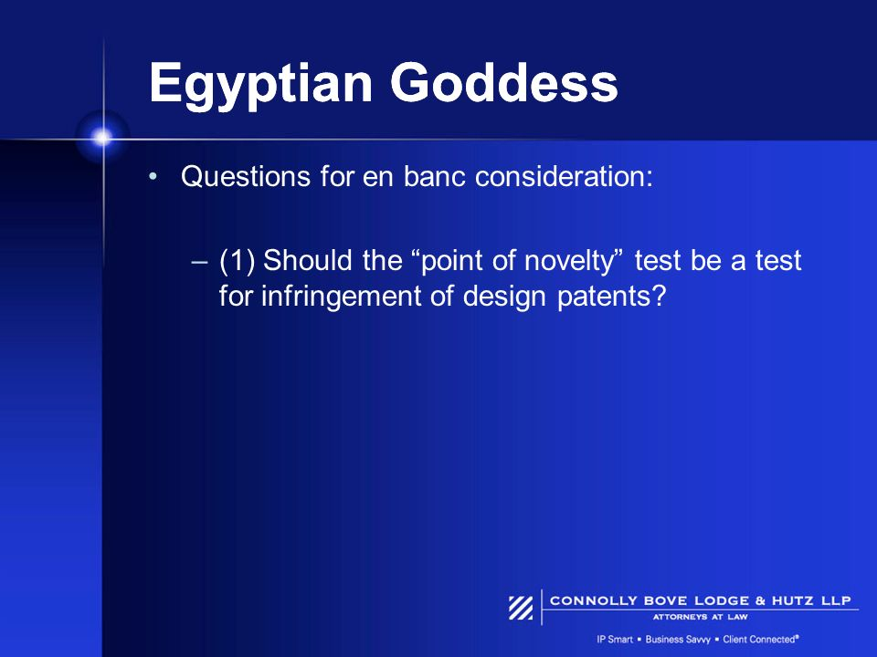 Egyptian Goddess Questions for en banc consideration: –(1) Should the point of novelty test be a test for infringement of design patents?