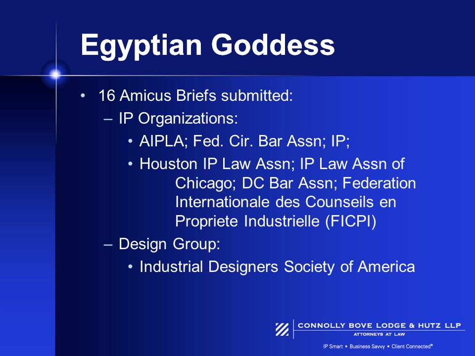 Egyptian Goddess 16 Amicus Briefs submitted: –IP Organizations: AIPLA; Fed. Cir. Bar Assn; IP; Houston IP Law Assn; IP Law Assn of Chicago; DC Bar Ass