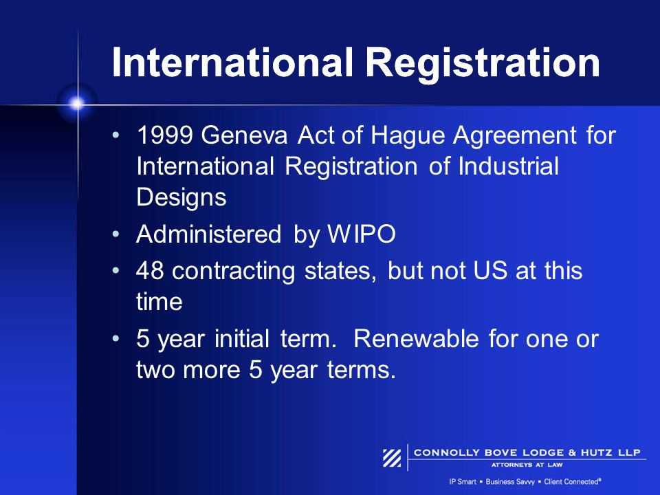 International Registration 1999 Geneva Act of Hague Agreement for International Registration of Industrial Designs Administered by WIPO 48 contracting