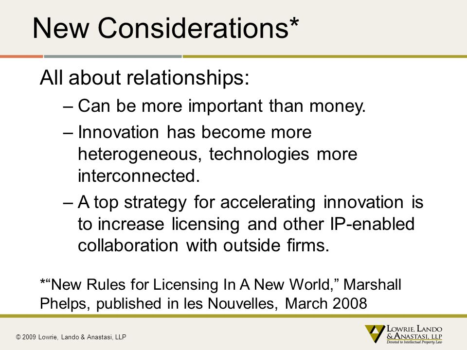 New Considerations* All about relationships: –Can be more important than money. –Innovation has become more heterogeneous, technologies more interconn