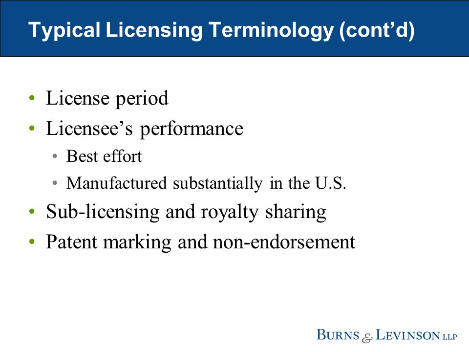 Typical Licensing Terminology (contd) License period Licensees performance Best effort Manufactured substantially in the U.S.
