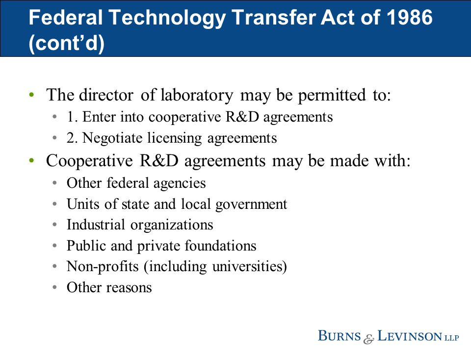 Federal Technology Transfer Act of 1986 (contd) The director of laboratory may be permitted to: 1.