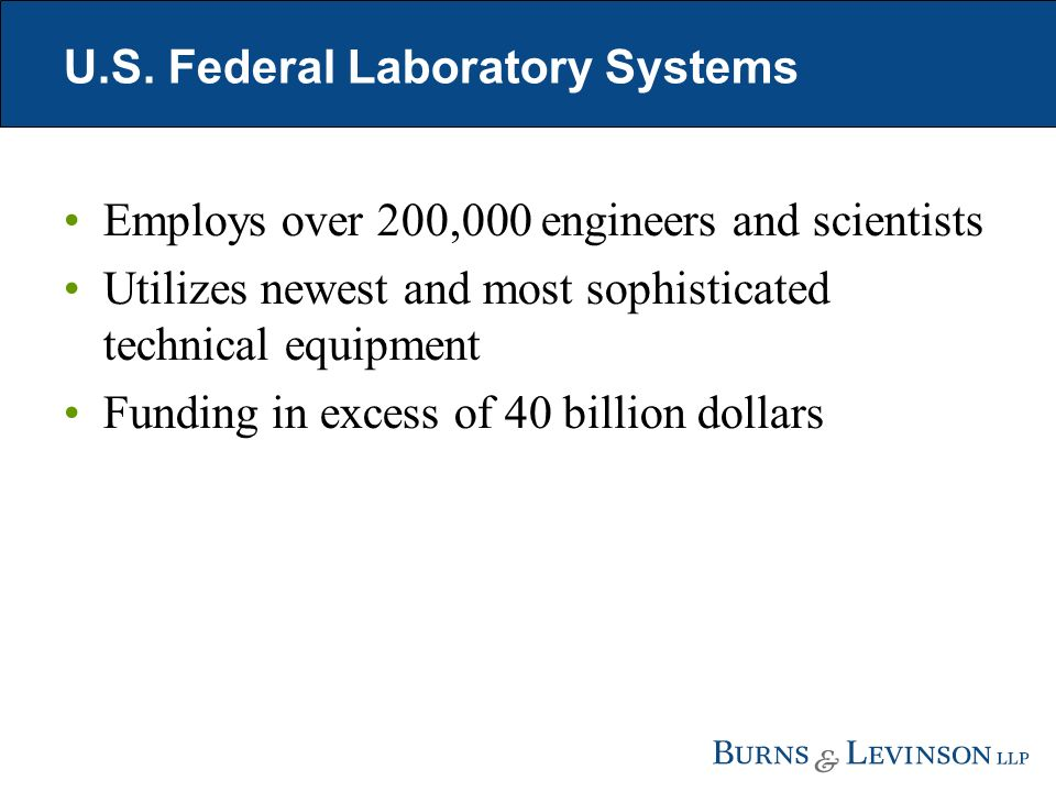 U.S. Federal Laboratory Systems Employs over 200,000 engineers and scientists Utilizes newest and most sophisticated technical equipment Funding in ex