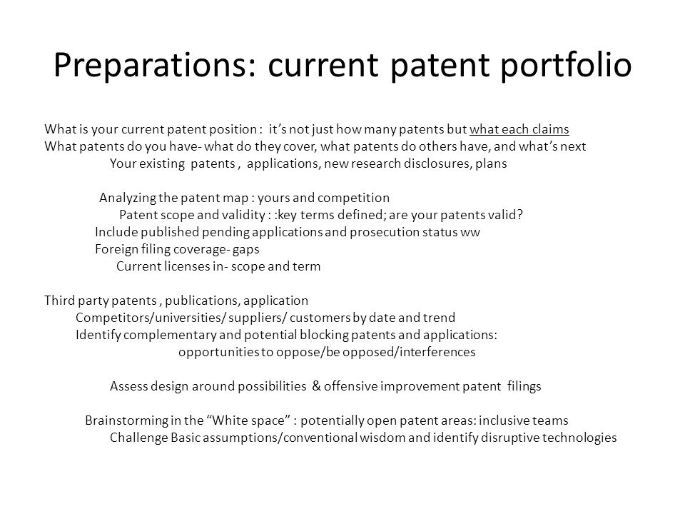Preparations: current patent portfolio What is your current patent position : its not just how many patents but what each claims What patents do you h