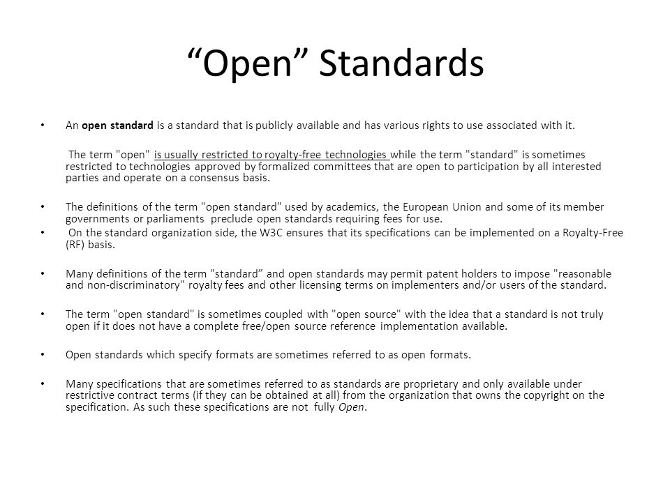 Open Standards An open standard is a standard that is publicly available and has various rights to use associated with it. The term