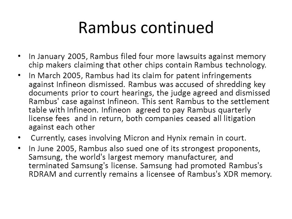 Rambus continued In January 2005, Rambus filed four more lawsuits against memory chip makers claiming that other chips contain Rambus technology. In M