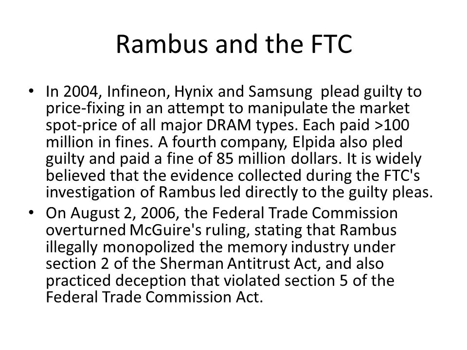 Rambus and the FTC In 2004, Infineon, Hynix and Samsung plead guilty to price-fixing in an attempt to manipulate the market spot-price of all major DR