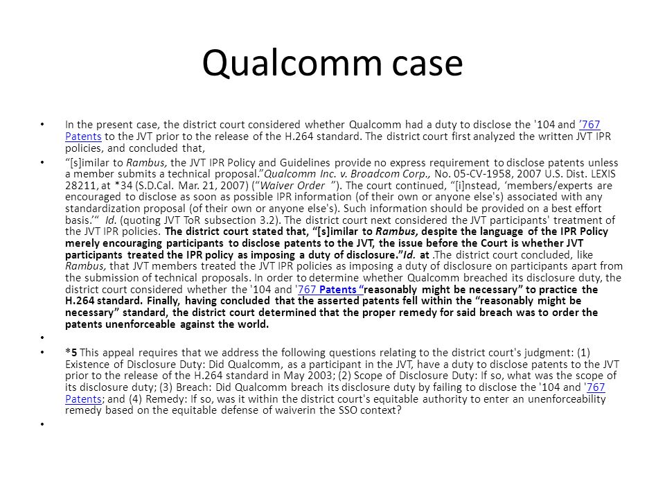 Qualcomm case In the present case, the district court considered whether Qualcomm had a duty to disclose the '104 and 767 Patents to the JVT prior to