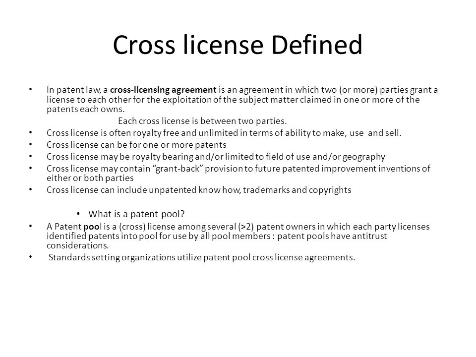 Cross license Defined In patent law, a cross-licensing agreement is an agreement in which two (or more) parties grant a license to each other for the
