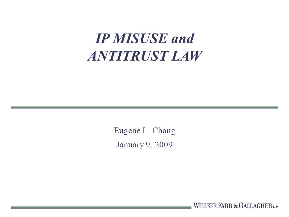 IP MISUSE and ANTITRUST LAW Eugene L. Chang January 9, 2009