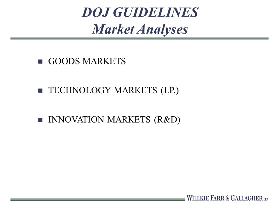DOJ GUIDELINES Market Analyses GOODS MARKETS TECHNOLOGY MARKETS (I.P.) INNOVATION MARKETS (R&D)