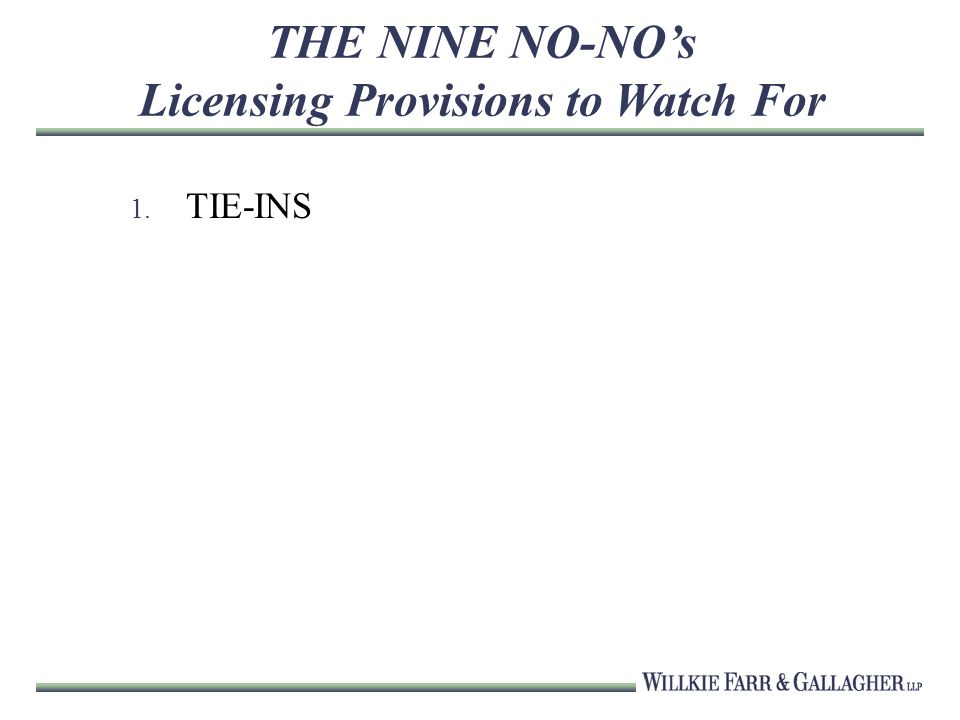 THE NINE NO-NOs Licensing Provisions to Watch For 1. TIE-INS