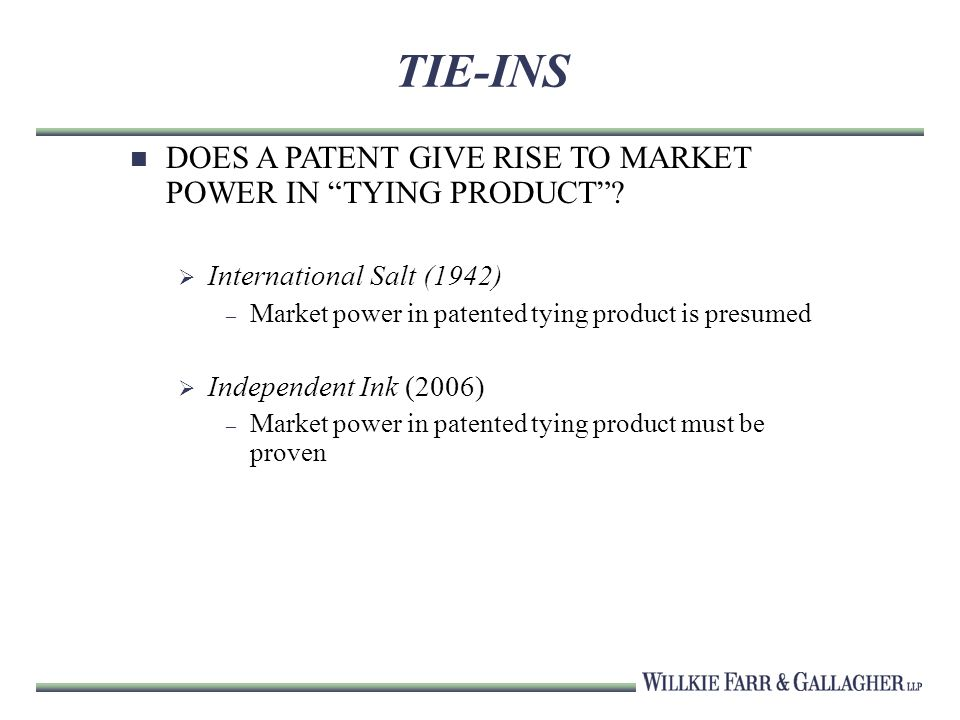 TIE-INS DOES A PATENT GIVE RISE TO MARKET POWER IN TYING PRODUCT.