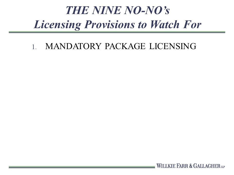 THE NINE NO-NOs Licensing Provisions to Watch For 1. MANDATORY PACKAGE LICENSING