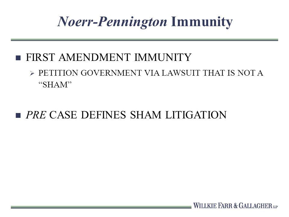 Noerr-Pennington Immunity FIRST AMENDMENT IMMUNITY PETITION GOVERNMENT VIA LAWSUIT THAT IS NOT A SHAM PRE CASE DEFINES SHAM LITIGATION
